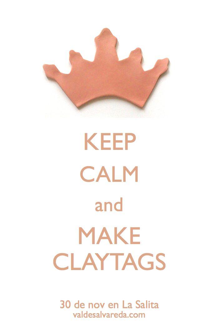 keep calm and make claytags www.valdesalvareda.com