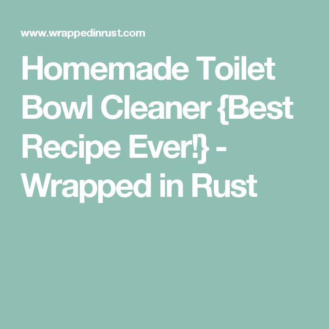Homemade Toilet Bowl Cleaner {Best Recipe Ever!} - Wrapped in Rust