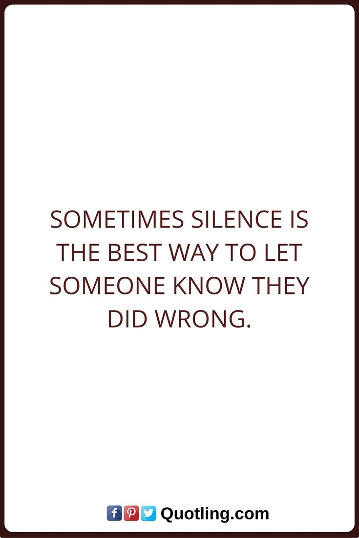 Silence Quotes Sometimes silence is the best way to let someone know they did wrong