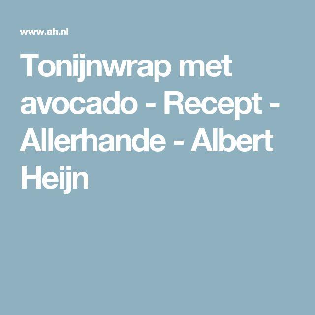 Tonijnwrap met avocado - Recept - Allerhande - Albert Heijn