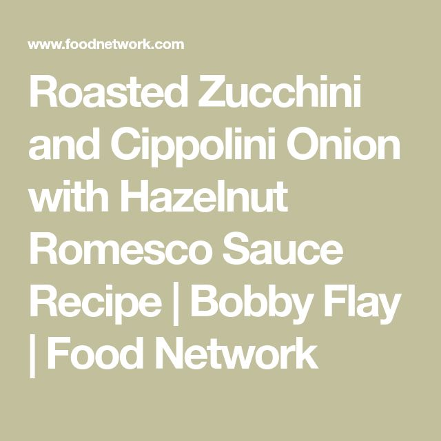 Roasted Zucchini and Cippolini Onion with Hazelnut Romesco Sauce Recipe | Bobby Flay | Food Network