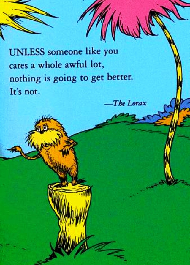why is dr. suess so amazing and i love him????: Words Of Wisdom, The Lorax, Make A Difference, Thelorax, Earth Day, Children Books, Dr. Seuss, Wise Words, Dr. Suess