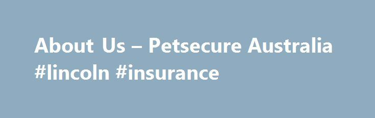 About Us – Petsecure Australia #lincoln #insurance http://insurance.remmont.com/about-us-petsecure-australia-lincoln-insurance/  #cheap pet insurance # Why Petsecure? Why Petsecure? Admin 2014-10-08T11:03:06+00:00 The specialist Pet Insurer Petsecure is one of Australia's most experienced pet insurers specialising in arranging quality pet insurance for cats and kittens,dogs and puppies. Over the past15 years thousands of pet owners have entrustedPetsecure to help take care of their pet…