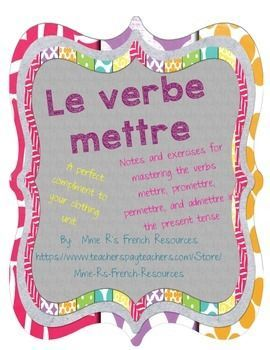 Do you need handouts and exercises for the verb mettre? Are you teaching clothing vocabulary? If so, these exercises are perfect for you!This 4 page resource has printable conjugations and exercises for the verb mettre. If you have fast learners, there are 2 pages to help you introduce the verbs promettre, permettre, and admettre.