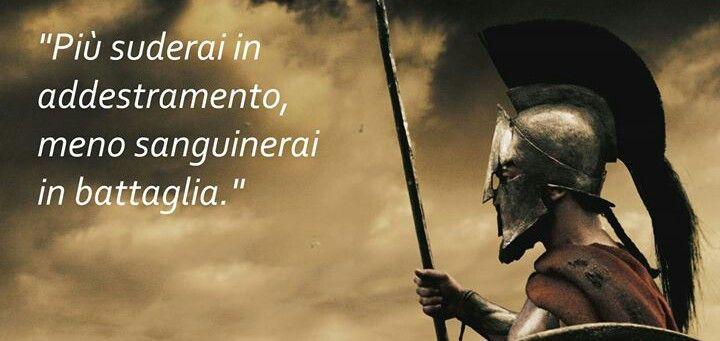 Più suderai in addestramento, meno sanguinerai in battaglia!