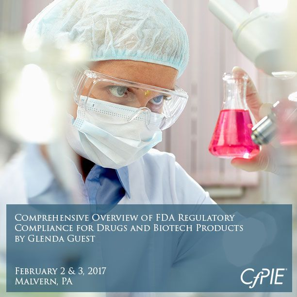 Comprehensive Overview of FDA Regulatory Compliance for Drugs and Biotech Products by Glenda Guest - Feb 2-3, 2017 - Malvern, PA
