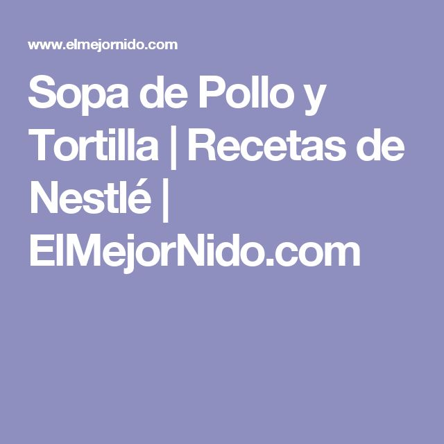 Sopa de Pollo y Tortilla | Recetas de Nestlé | ElMejorNido.com