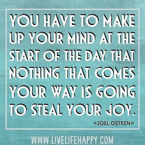...nothing is going to steal your joy - Joel Olsteen