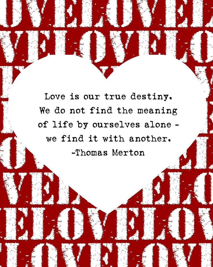 """""""Love is our true destiny. We do not find the meaning of life by ourselves alone - we find it with another."""" -Thomas Merton; From Keeping It Crafty: Valentine's Day Printables #Love #Quote #Valentine"""