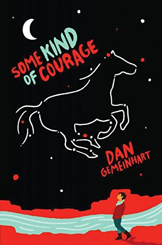 Some Kind of Courage by Dan Gemeinhart…
