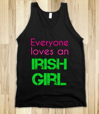 Everyone loves an Irish Girl