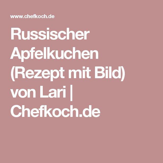 Russischer Apfelkuchen (Rezept mit Bild) von Lari | Chefkoch.de