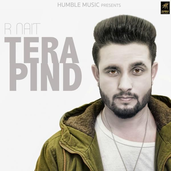 Tera Pind Song Lyrics R Nait Latest Punjabi Songs Beautifully Written By R Nait And Music By Humble Music The Song Is Sung And Compo Song Lyrics Lyrics Songs