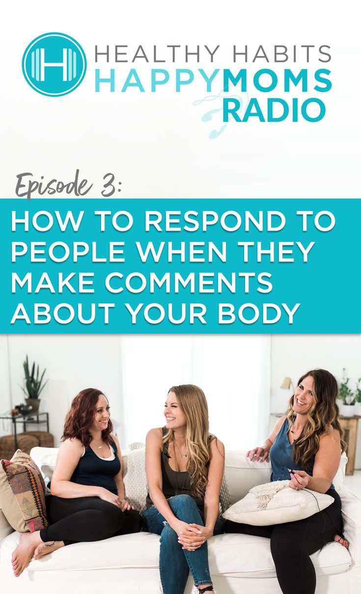 Healthy Habits Happy Moms Radio - How to Respond to People When They Make Comments About Your Body