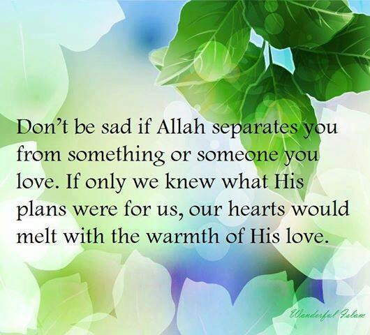 Dont be sad if Allah seperates u from something or someone you love. If only we knew his plans ... our hearts would melt. make #dua to allah