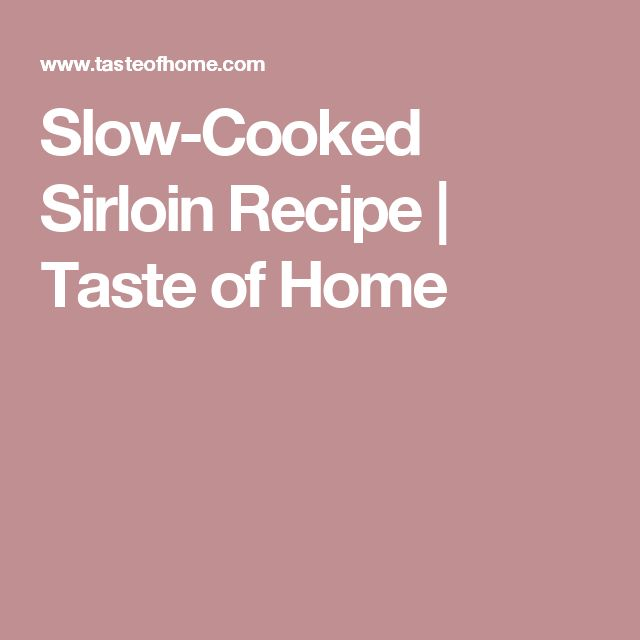 Slow-Cooked Sirloin Recipe | Taste of Home
