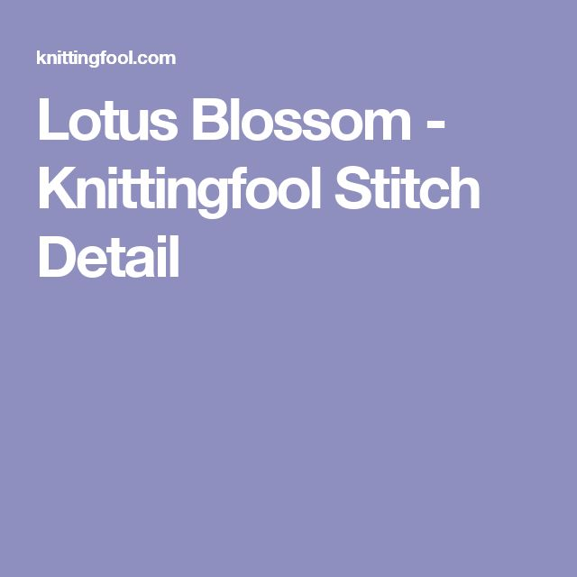 Lotus Blossom - Knittingfool Stitch Detail