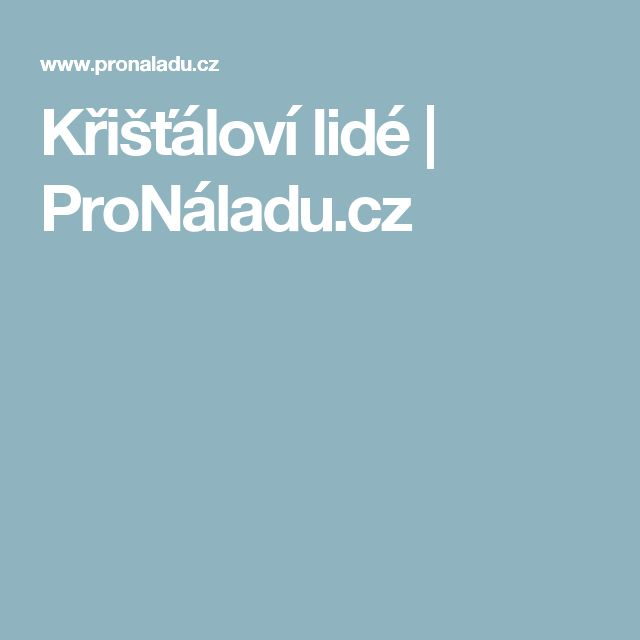 Křišťáloví lidé | ProNáladu.cz