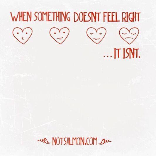When something doesn't feel right, it isn't.