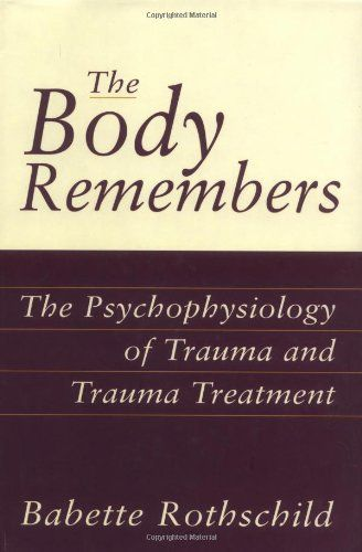 The Body Remembers: The Psychophysiology of Trauma and Trauma Treatment -- classic