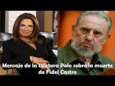 MENSAJE DE LA DOCTORA POLO SOBRE LA MUERTE DE FIDEL CASTRO-  CASO CERRADO