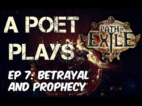 A Poet Plays - Path of Exile - Ep 7 - Betrayal and Prophecy!