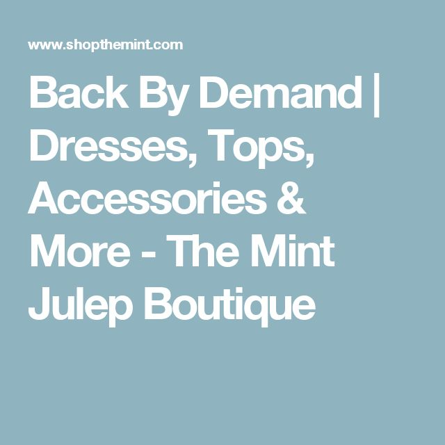 Back By Demand | Dresses, Tops, Accessories & More - The Mint Julep Boutique