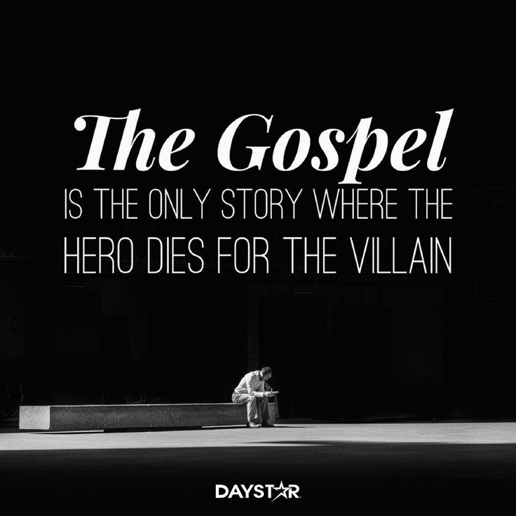 The Gospel is the only story where the hero dies for the villain. [Daystar.com]