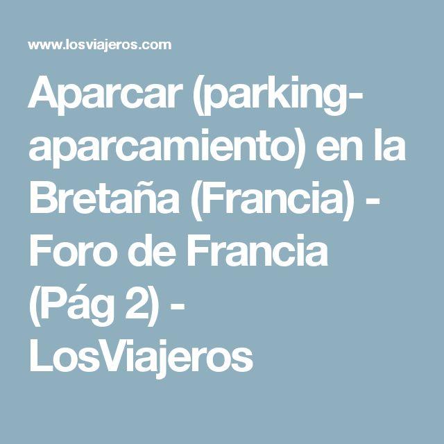 Aparcar (parking- aparcamiento) en la Bretaña (Francia) - Foro de Francia (Pág 2) - LosViajeros