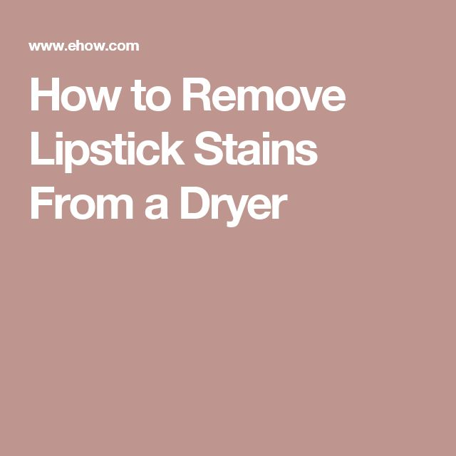 How to Remove Lipstick Stains From a Dryer