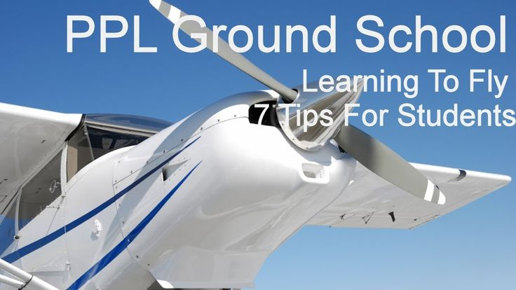 PPL Ground School - 7 Tips For Private Pilots License Students. Learn To...