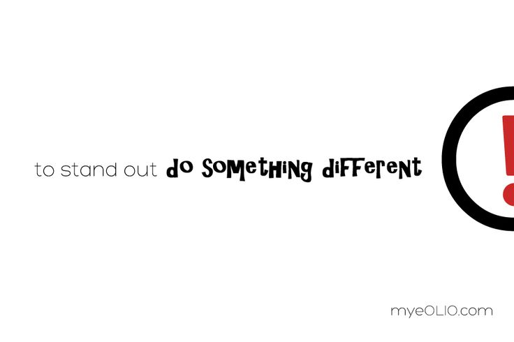To stand out, do something different