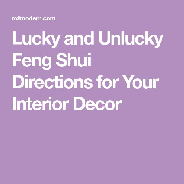 Lucky and Unlucky Feng Shui Directions for Your Interior Decor