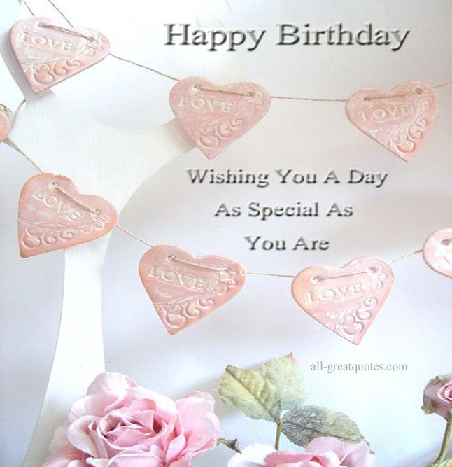 Happy Birthday, Wishing You A Day As Special As You Are – Happy Birthday Wishes – Greetings - See more at: http://www.all-greatquotes.com/category/happy-birthday-wishes-greetings-cards/