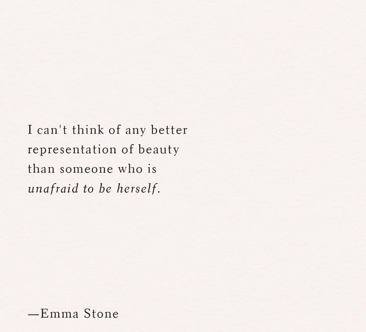 I can't think of any better representation of beauty than someone who is unafraid to be herself.