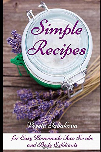 Simple Recipes for Easy Homemade Face Scrubs and Body Exfoliants Organic Beauty on a Budget Herbal and Natural Remedies for Healhty Skin Care -- More info could be found at the image url.