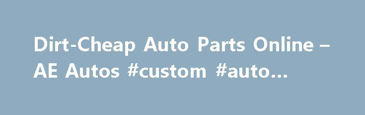 Dirt-Cheap Auto Parts Online – AE Autos #custom #auto #paint http://autos.remmont.com/dirt-cheap-auto-parts-online-ae-autos-custom-auto-paint/  #cheap auto parts online # Dirt-Cheap Auto Parts Online Auto Parts Warehouse offers Replacement Auto Parts, Performance Parts, Car Parts and Auto Accessories at wholesale prices. http://www.autopartswarehouse.com/ 1A Auto is... Read more >The post Dirt-Cheap Auto Parts Online – AE Autos #custom #auto #paint appeared first on Auto.
