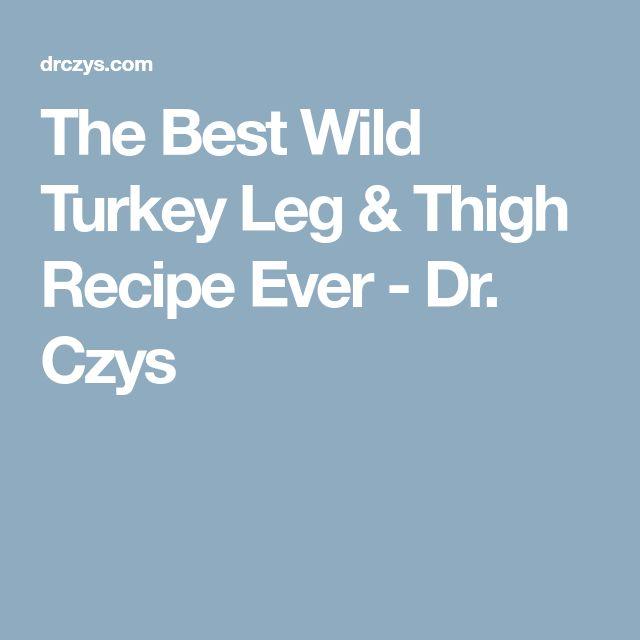 The Best Wild Turkey Leg & Thigh Recipe Ever - Dr. Czys
