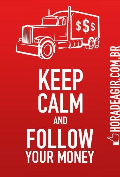 Keep Calm and Follow your money #horadeagir http://horadeagir.com.br