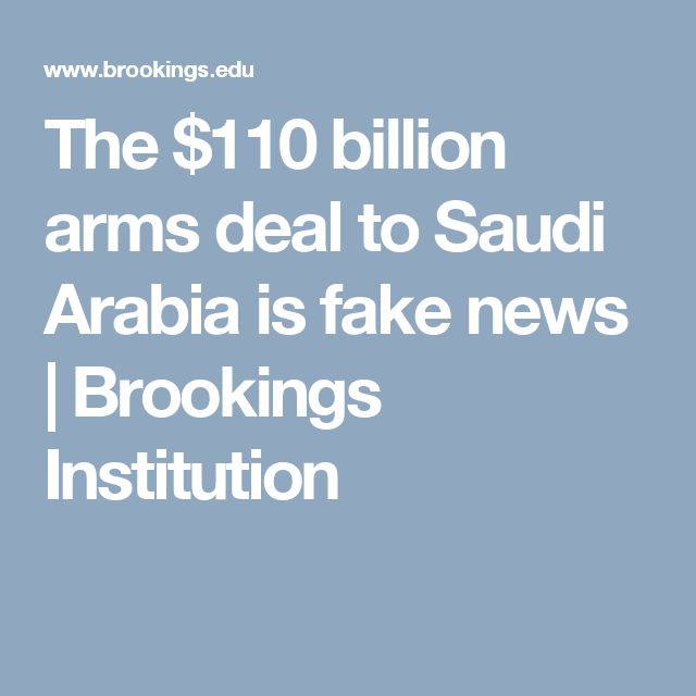 The $110 billion arms deal to Saudi Arabia is fake news | Brookings Institution