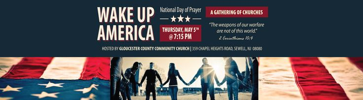 WAKE UP AMERICA! Is this year's theme for NDOP. We'd love for you to join a gathering of churches, hosted by GCCC, this Thursday, May 5th, @ 7:15pm, to pray, praise and seek God's face on behalf of our beloved country. Enjoy a time of fellowship & food afterwards. LET'S MAKE A DIFFERENCE. Sponsoring CHURCHES: The Perfecting Church, Lion of Judah, Millville Community Church, Church of St Bridget and Gloucester County Community Church.