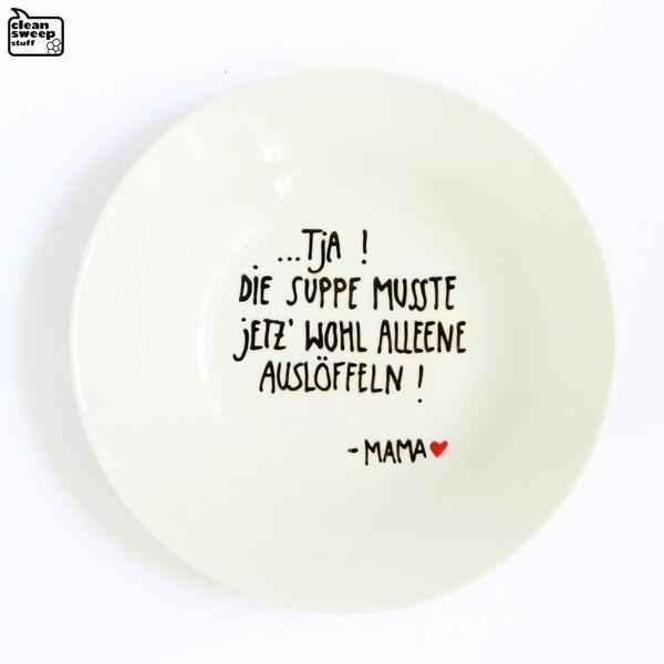 Berliner Mama - Teller 05 / Suppenteller ...Tja! Die Suppe musste jetz wohl alleene auslöffeln! - Mama - Weisheiten und Sprüche der Mutt...