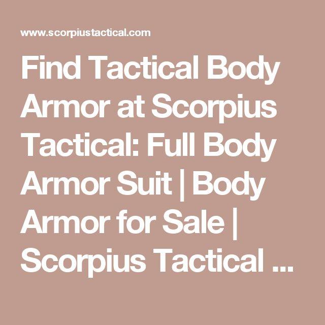 Find Tactical Body Armor at Scorpius Tactical: Full Body Armor Suit | Body Armor for Sale | Scorpius Tactical LLC