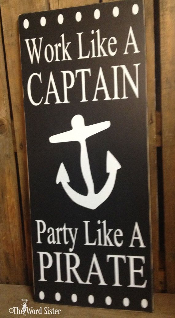 Work Like A Captain...Party Like A Pirate 10X 24 by TheWordSister