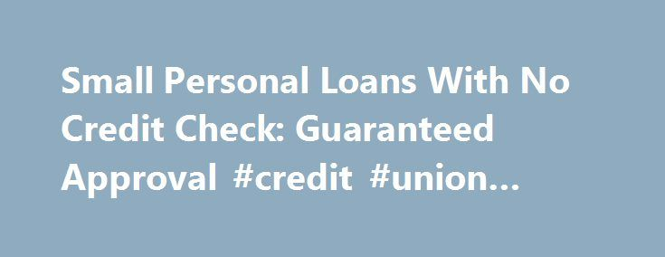 Small Personal Loans With No Credit Check: Guaranteed Approval #credit #union #bank http://credit.remmont.com/small-personal-loans-with-no-credit-check-guaranteed-approval-credit-union-bank/  #no credit loans # Small Personal Loans With No Credit Check: Guaranteed Approval The small personal loans with no credit Read More...The post Small Personal Loans With No Credit Check: Guaranteed Approval #credit #union #bank appeared first on Credit.