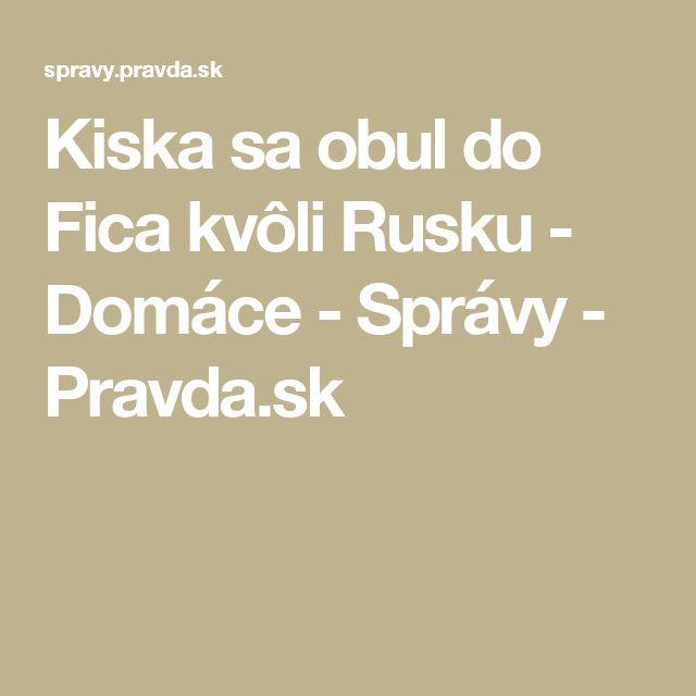 Kiska sa obul do Fica kvôli Rusku - Domáce - Správy - Pravda.sk