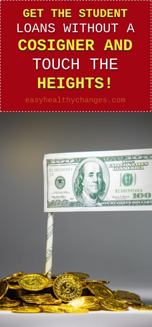 Get The Student Loans Without A Cosigner And Touch The Heights Easy Healthy Changes In 2020 Student Loans In The Heights Healthy Changes
