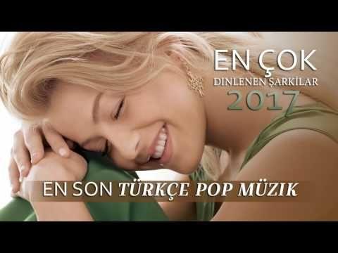 En Yeni Şarkılar 2017 | Türkçe Pop Müzik | En Çok Dinlenen Şarkılar 2017 - YouTube