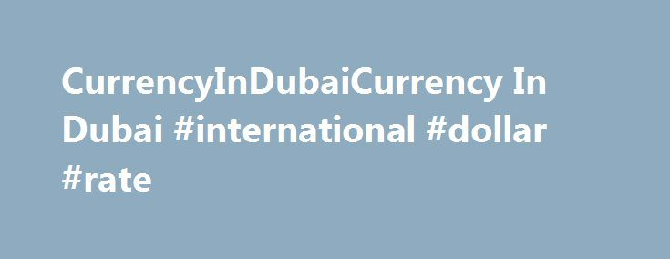 CurrencyInDubaiCurrency In Dubai #international #dollar #rate http://currency.remmont.com/currencyindubaicurrency-in-dubai-international-dollar-rate/  #dubai currency # Currency In Dubai U.A.E. 1 United Arab Emirates Dirham equals = 0.27 US Dollar 2 United Arab Emirates Dirham equals = 0.54 US Dollar 3 United Arab Emirates Dirham equals = 0.82 US Dollar 1 #NQ_F Daily + Weekly SPR plus IB Levels Chart for Thursday, October 27, 2016 #ES_F Daily + […]