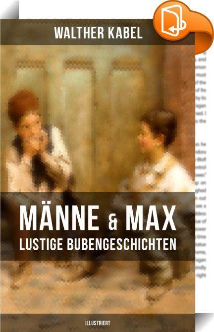 """Männe & Max - Lustige Bubengeschichten (Illustriert)    :  Diese Ausgabe von """"Männe & Max"""" wurde mit einem funktionalen Layout erstellt und sorgfältig formatiert. Dieses eBook ist mit interaktiven Inhalt und Begleitinformationen versehen, einfach zu navigieren und gut gegliedert. Aus dem Buch: """"Meine Kasse ist ganz pleite!"""" Maxe brummt: """"Ich hab' nischt heute!"""" Und der Männe aus der Weste Auch nur holt mit trüber Geste Einen einzgen Groschen vor Doch – er nicht den Mut verlor, Sondern ..."""